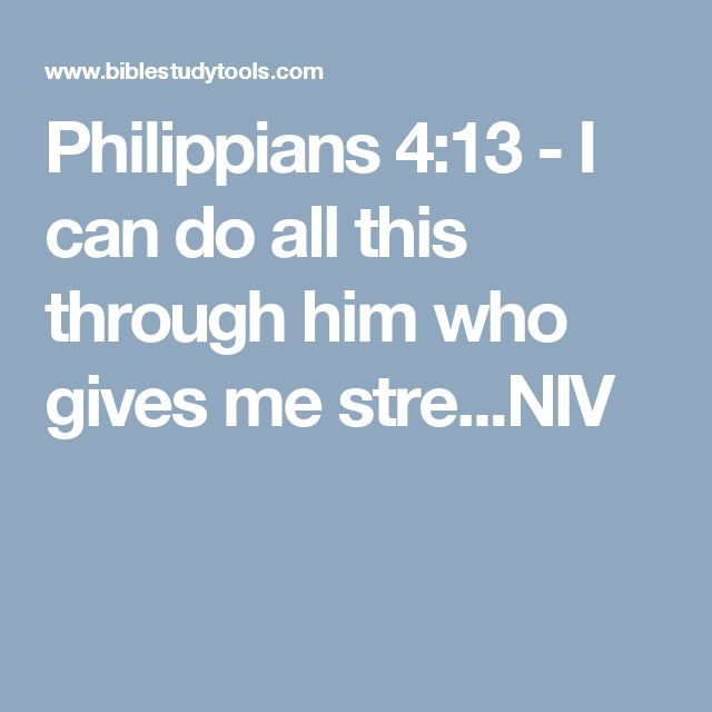 Philippians 4:13 - I can do all this through him who gives me stre...NIV