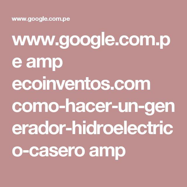 www.google.com.pe amp ecoinventos.com como-hacer-un-generador-hidroelectrico-casero amp