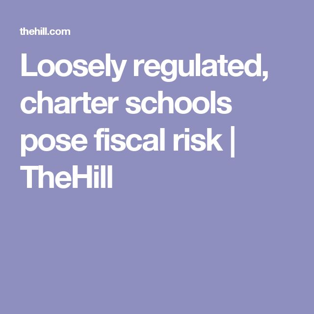 Loosely regulated, charter schools pose fiscal risk | TheHill