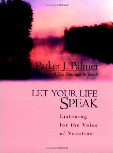 """3. """"Let Your Life Speak: Listening For The Voice Of Vocation"""" by Parker Palmer"""