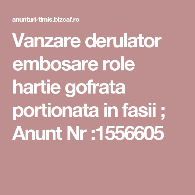 Vanzare derulator embosare role hartie gofrata portionata in fasii  ; Anunt Nr :1556605