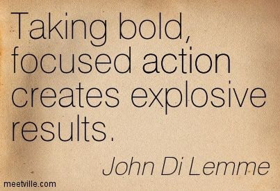 taking bold focused action creates explosive results - Google Search