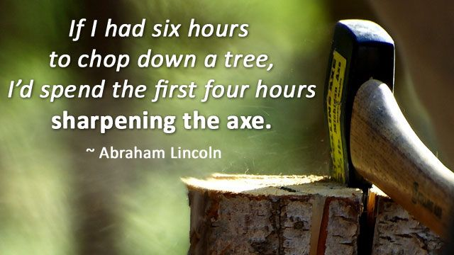 """Work Smarter and More Easily by """"Sharpening Your Axe"""""""