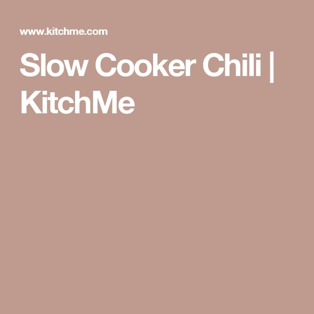 Slow Cooker Chili | KitchMe