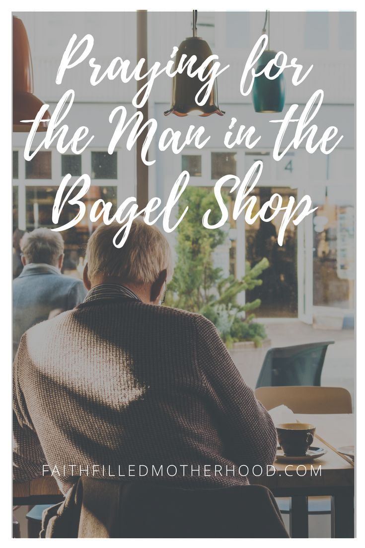 "Are we being intentional in how we pray for others? Read more at ""Praying for the Man in the Bagel Shop"" on FaithFilledMotherhood.com"