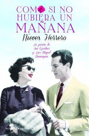 COMO SI NO HUBIERA UN MAÑANA. La pasión de Ava Gardner y Luis Miguel Dominguín