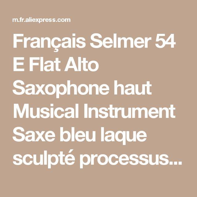 Français Selmer 54 E Flat Alto Saxophone haut Musical Instrument Saxe bleu laque sculpté processus Sax de la boutique en ligne | Aliexpress mobile