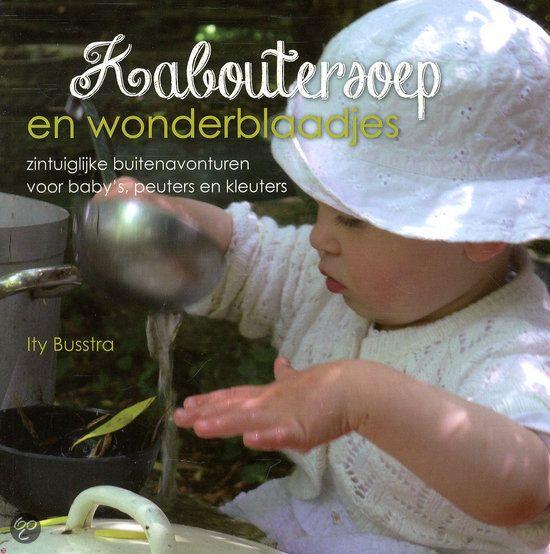 Kaboutersoep en wonderblaadjes : zintuiglijke buitenavonturen voor baby's, peuters en kleuters