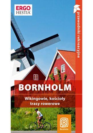 Bornholm. Wikingowie, kościoły, trasy rowerowe. Przewodnik rekreacyjny. Wydanie 1 - Peter Zralek