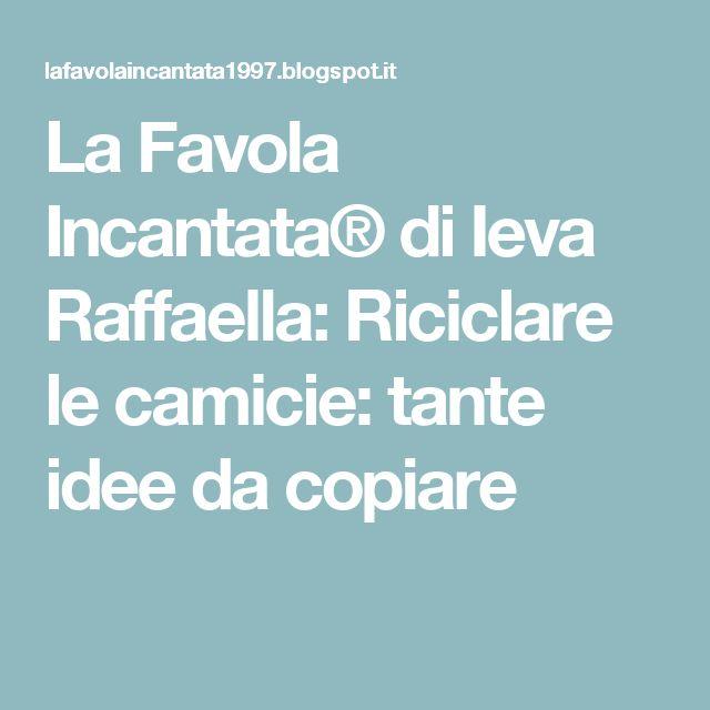 La Favola Incantata® di Ieva Raffaella: Riciclare le camicie: tante idee da copiare