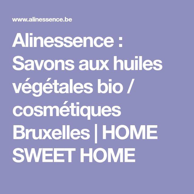 Alinessence : Savons aux huiles végétales bio / cosmétiques Bruxelles   HOME SWEET HOME