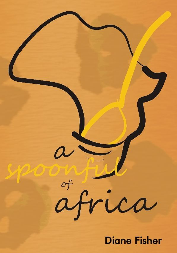 A Spoonful of Africa - An autobiographical recipe book!