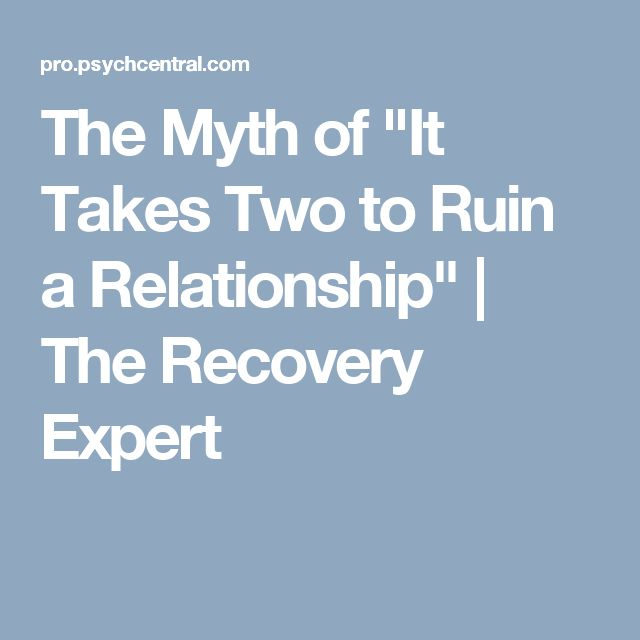 """The Myth of """"It Takes Two to Ruin a Relationship""""   The Recovery Expert"""
