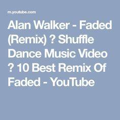Alan Walker - Faded (Remix) ⛔ Shuffle Dance Music Video ❌ 10 Best Remix Of Faded - YouTube