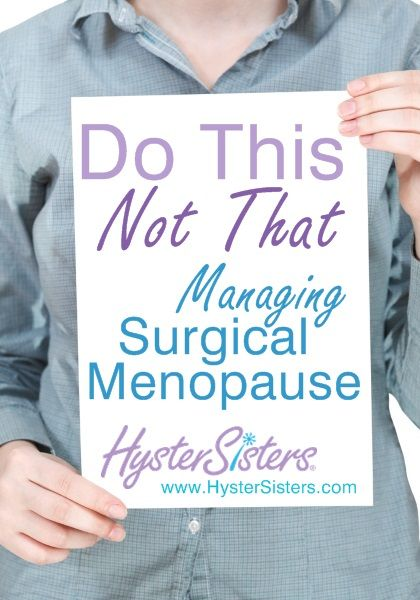 What are some do's and don'ts I should follow during surgical menopause?   Surgical menopause (http://www.hystersisters.com/vb2/article_586219.htm)
