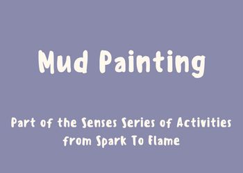 """Another resource from the Senses series of activities from Spark To Flame, Mud Painting is a great hands-on activity for the messy student. This activity allows children to """"paint"""" thei…"""