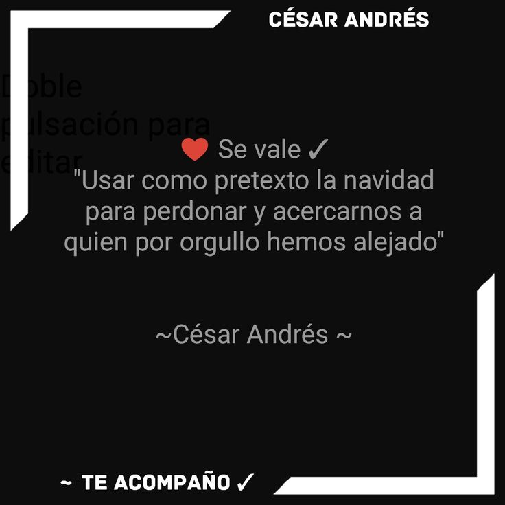 """♥️ Se vale ✓ """"Usar como pretexto la navidad para perdonar y acercarnos a quien por orgullo hemos alejado""""   ~César Andrés ~"""