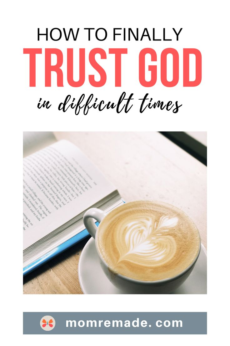 How to Finally Trust God in Difficult Times Trust god