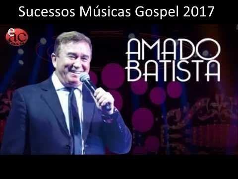 Amado Batista Músicas Gospel 2017