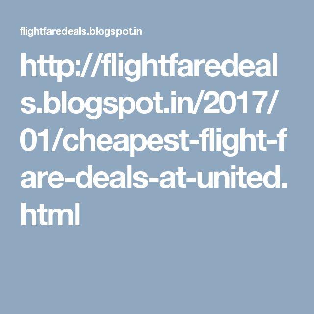 http://flightfaredeals.blogspot.in/2017/01/cheapest-flight-fare-deals-at-united.html