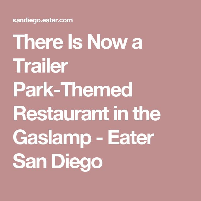 There Is Now a Trailer Park-Themed Restaurant in the Gaslamp - Eater San Diego