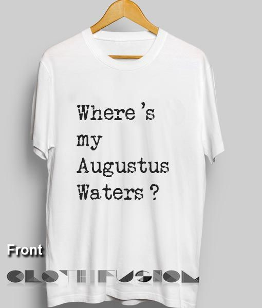 Movie Quote T Shirts Where 's my Augustus Waters //Price: $13.50 //     #unisex