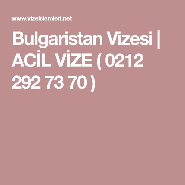 Bulgaristan Vizesi | ACİL VİZE ( 0212 292 73 70 )