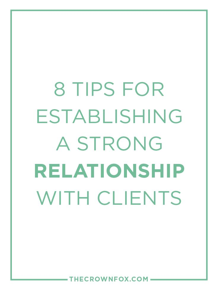 Client relationships are valuable in business and repeat business. Here are 8 ways to start off with an awesome relationship and build a strong bond between you and clients in your business.   The Crown Fox   www.TheCrownFox.com   Brand Design + Strategy   Client Relationships