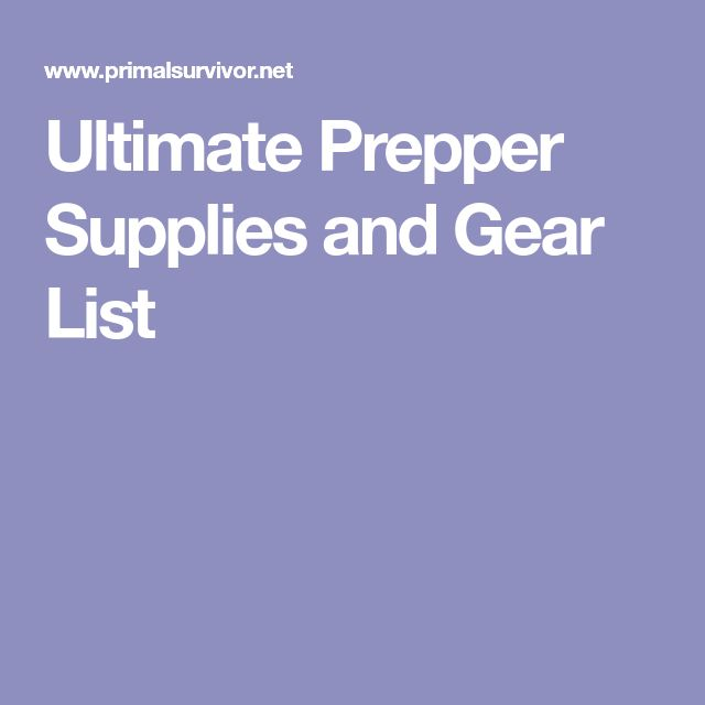 Ultimate Prepper Supplies and Gear List