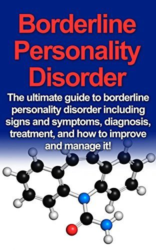 Download free Borderline Personality Disorder: The ultimate guide to borderline personality disorder including signs and symptoms diagnosis treatment and how to improve and manage it! pdf