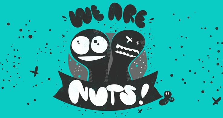 We are nuts!
