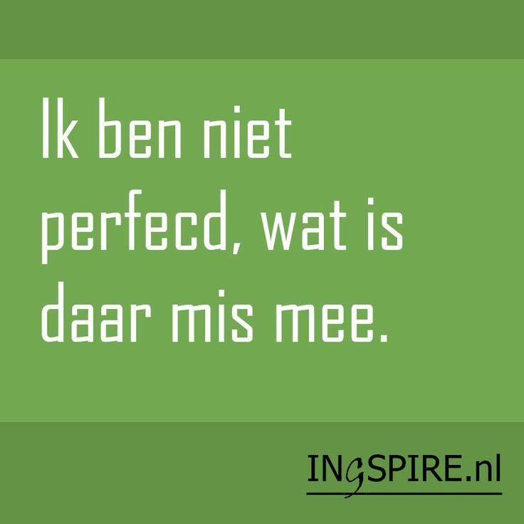 Spreuk: Ik ben niet perfecd, wat is daar mis mee - Ingspire