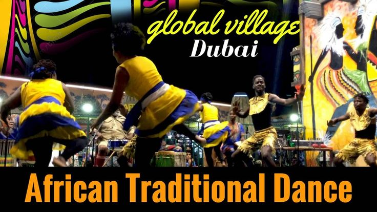 Global Village Dubai 2017 | African Traditional Dance