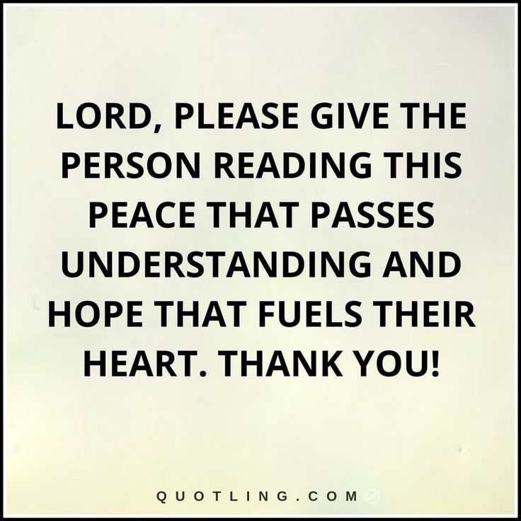 Lord, Please give the person reading this peace that passes understanding and hope that fuels their heart. Thank You!-min