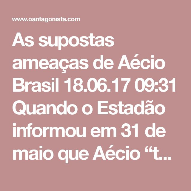 """As supostas ameaças de Aécio  Brasil 18.06.17 09:31 Quando o Estadão informou em 31 de maio que Aécio """"tem telefonado para colegas do PSDB para dizer que sabe muito bem como as campanhas do partido foram feitas"""", comentamos que a tática do eu-sei-o-que-vocês-fizeram-nas-campanhas-passadas soa como ameaça de eventual delação. Agora O Globo noticia que """"a mais de um correligionário, Aécio lembrou que tem excelente memória sobre os últimos 20 anos do partido e de pecados de diferentes tamanhos…"""
