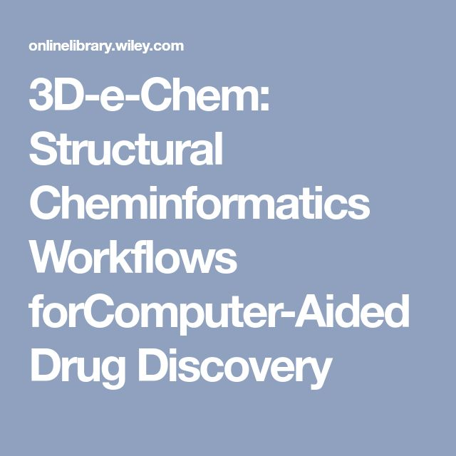 3D-e-Chem: Structural Cheminformatics Workflows forComputer-Aided Drug Discovery
