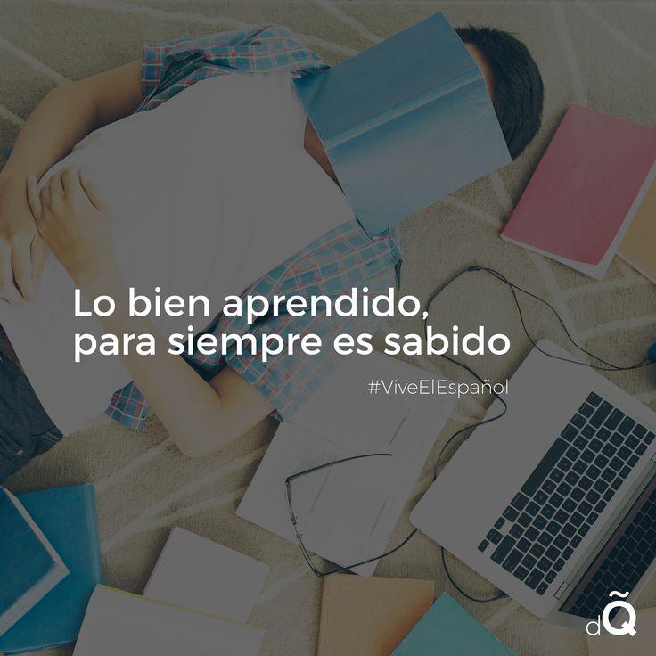 """""""Lo bien aprendido es para siempre sabido"""" #Spanish #LearnSpanish #Proverb"""