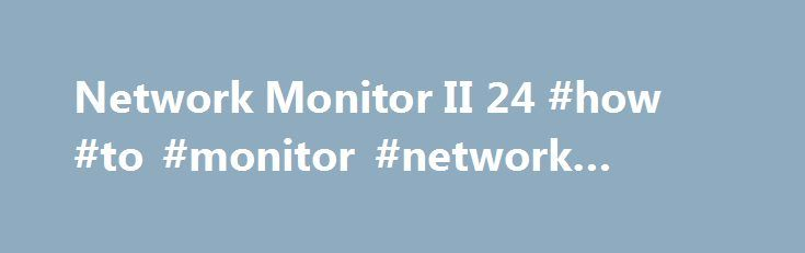 Network Monitor II 24 #how #to #monitor #network #speed http://loan-credit.remmont.com/network-monitor-ii-24-how-to-monitor-network-speed/  # Network Monitor II 24.3 Publisher's Description You can get Internal IP (LAN IP), External IP (Internet IP or WAN IP), Net usage, Signal strength, Connection type (wired/wireless), upload progress bar, download progress bar, current network peak speed, upload graph, download graph, uploading speed, downloading speed, peak speed, uploaded quantity…