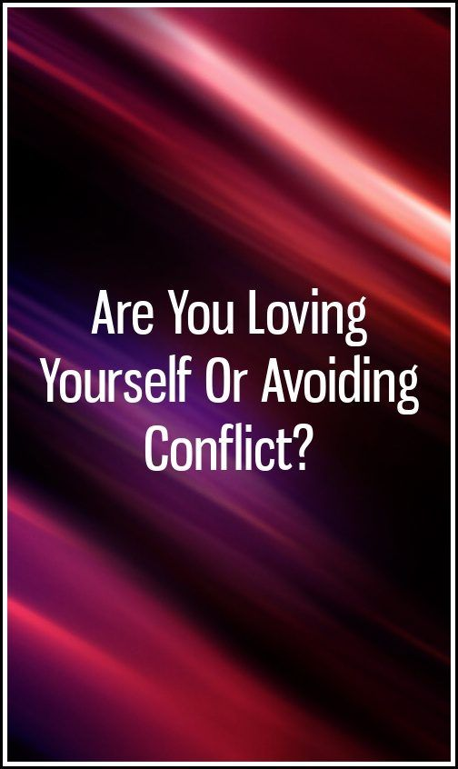 Are You Loving Yourself Or Avoiding Conflict?   Personality
