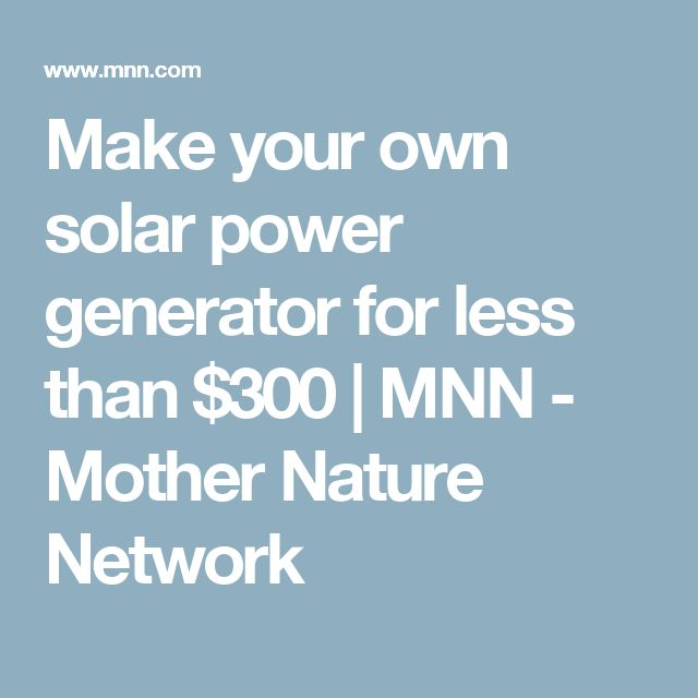 1000 ideas about solar powered generator power make your own solar power generator for less than 300