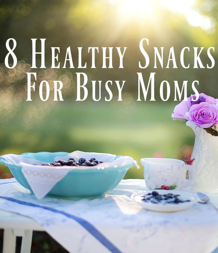 8 Healthy Snacks for Moms with Limited Time