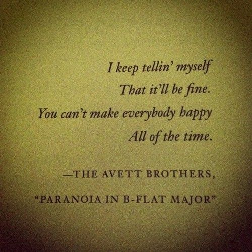 The Avett Brothers ..I keep telling myself That it'll be fine.