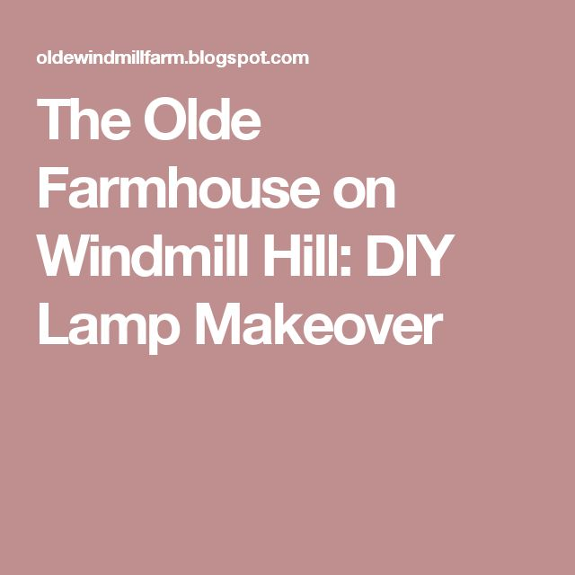 The Olde Farmhouse on Windmill Hill: DIY Lamp Makeover