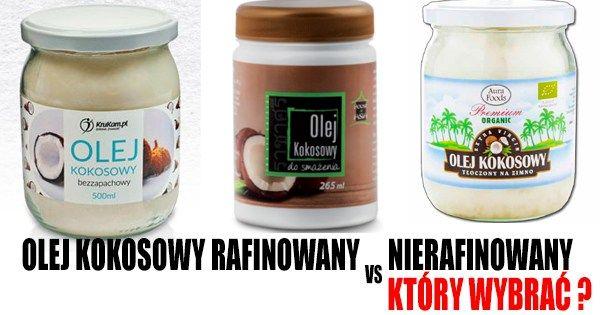 Olej kokosowy rafinowany vs nierafinowany - który wybrać ?