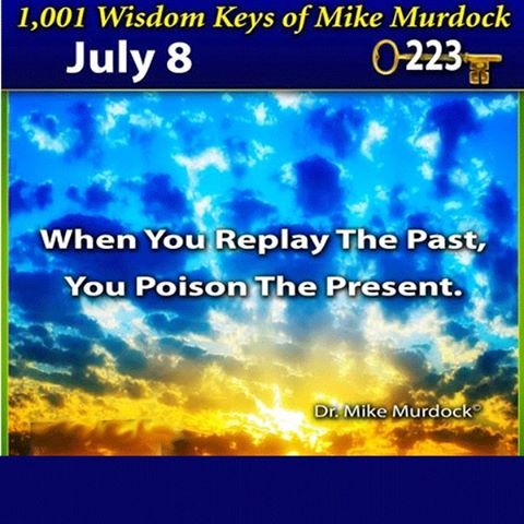 """""""When You Replay The Past, You Poison The Present."""" ~Dr. Mike Murdock"""