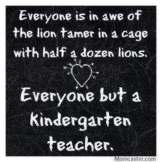 Everyone but a kindergarten teacher