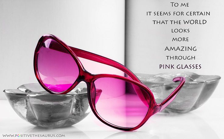 Beauty quote by Positive Thesaurus - World looks more amazing through pink glasses www.positivethesaurus.com #positivesaurus #pink #glasses #positivewords #beautyquotes