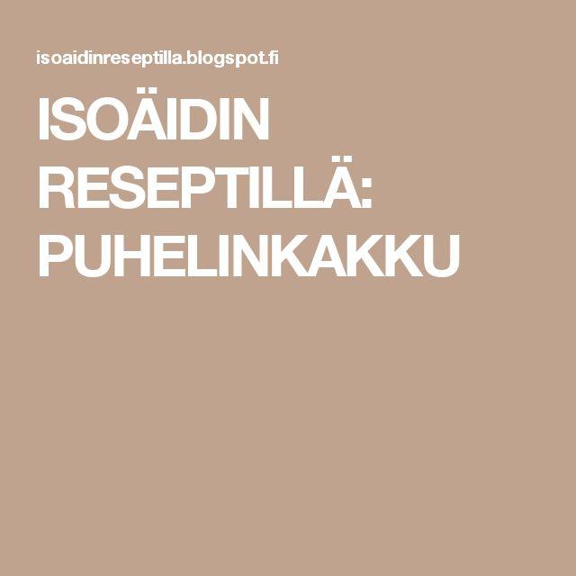 ISOÄIDIN RESEPTILLÄ: PUHELINKAKKU