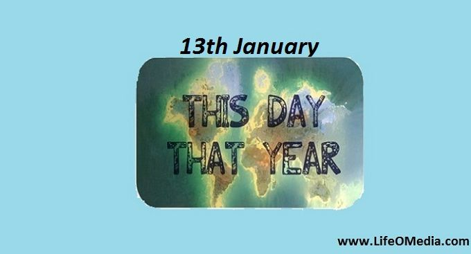 This Year That Day: 13th January –  Big Things Happened on 13th January So its 13th January and I know you are eagerly waiting for this post where you read about the Big Things Happened on This Day.  Lets read what big things happened …