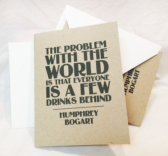 """Prohibition Cards - set of 4 - """"The Problem With the World is That Everyone is a Few Drinks Behind"""" -Humphrey Bogart - Typographic"""